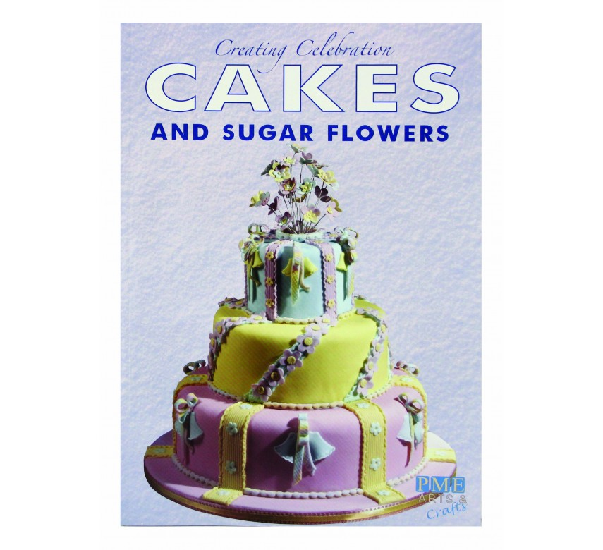 Creating Celebration Cakes & Sugar Flowers Book